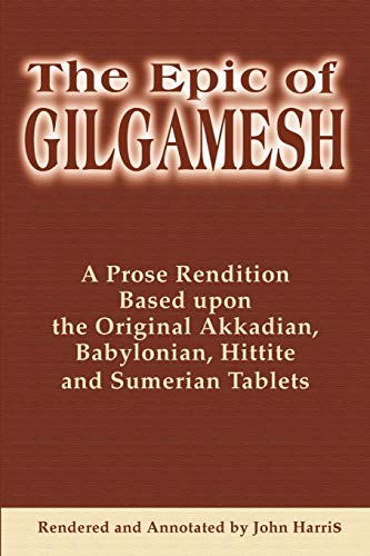 9780595178636: The Epic of Gilgamesh: A Prose Rendition Based Upon the Original Akkadian, Babylonian, Hittite and Sumerian Tablets
