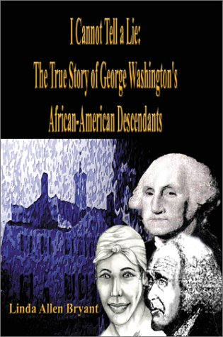 9780595178780: I Cannot Tell a Lie: The True Story of George Washington's African American Descendants