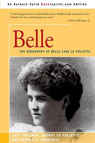 9780595179589: Belle: The Biography of Belle Case La Follette
