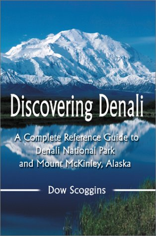 9780595180097: Discovering Denali: A Complete Reference Guide to Denali National Park and Mount McKinley, Alaska