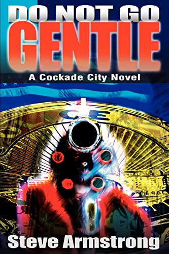 9780595180561: Do Not Go Gentle: A Cockade City Novel (Cockade City Novels)