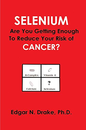 9780595180660: Selenium: Are You Getting Enough to Reduce Your Risk of Cancer?
