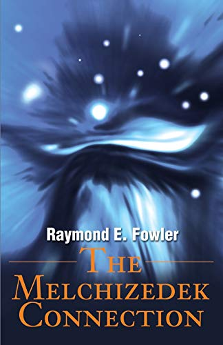 The Melchizedek Connection: Raymond Fowler