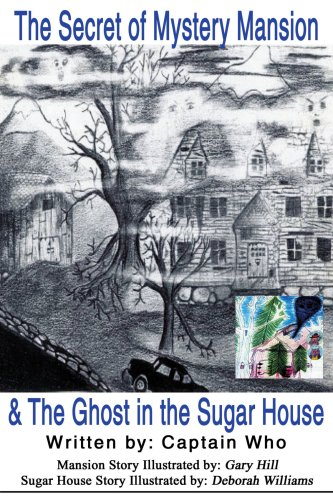 The Secret of Mystery Mansion & The Ghost in the Sugar House (9780595184477) by Captain Who; Gary Hill; Deborah Williams