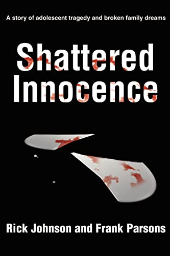 Shattered Innocence: A Story of Adolescent Tragedy and Broken Family Dreams: Eric Johnson