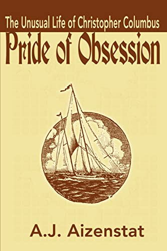 9780595185016: Pride of Obsession: The Unusual Life of Christopher Columbus