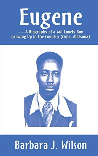 9780595185337: Eugene-A Biography of a Sad Lonely Boy Growing Up in the Country (Cuba, Alabama)