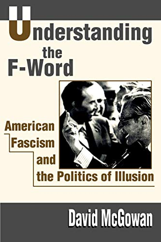 9780595186402: Understanding the F-Word: American Fascism and the Politics of Illusion