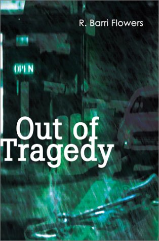 Out of Tragedy: Flowers, R. Barri