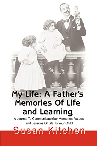 9780595187171: My Life: A Father's Memories Of Life and Learning: A Journal To CommunicateYour Memories, Values, and Lessons Of Life To Your Child