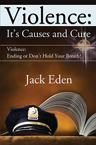 9780595189519: Violence: It's Causes and Cure: Violence: Ending or Don't Hold Your Breath?
