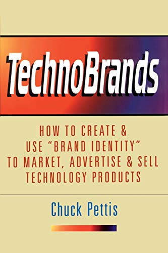 9780595189939: Technobrands: How to Create and Use, Brand Identity to Market, Advertise and Sell Technology Products
