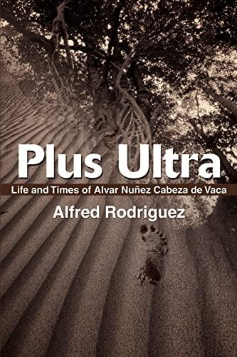 9780595190096: Plus Ultra: Life and Times of Alvar Nunez Cabeza de Vaca