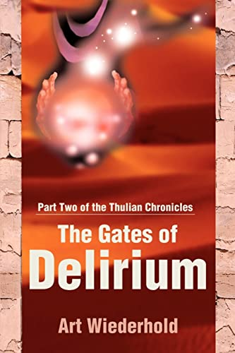 The Gates of Delirium Part Two of the Thulian Chronicles: Arthur Wiederhold