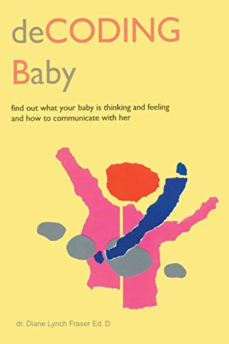 9780595190485: deCODING Baby: Find Out What Your Baby is Thinking and Feeling and How to Communicate with Her