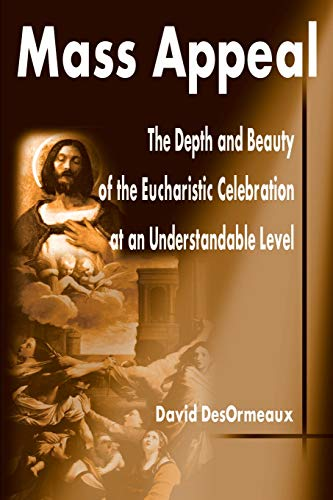 9780595190799: Mass Appeal: The Depth and Beauty of the Eucharistic Celebration at an Understandable Level