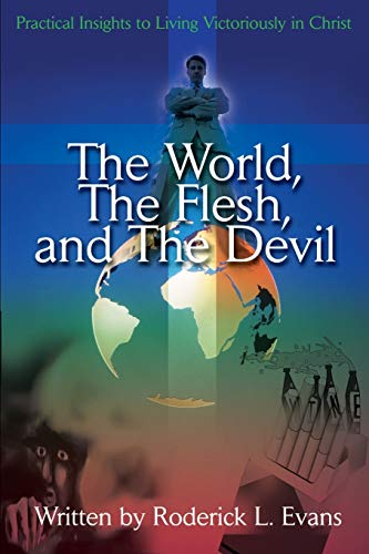 The World, The Flesh, and The Devil Practical Insights to Living Victoriously in Christ: Roderick L...