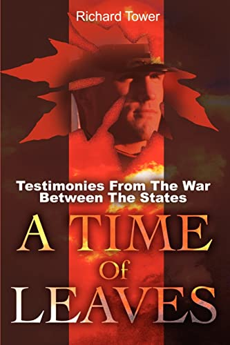 A Time Of Leaves Testimonies From The War Between The States: Richard Tower