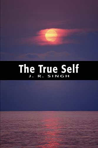 The True Self: Singh, Jagdish