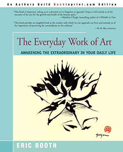 9780595193806: The Everyday Work of Art: Awakening the Extraordinary in Your Daily Life