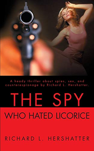 The Spy Who Hated Licorice: Richard Hershatter