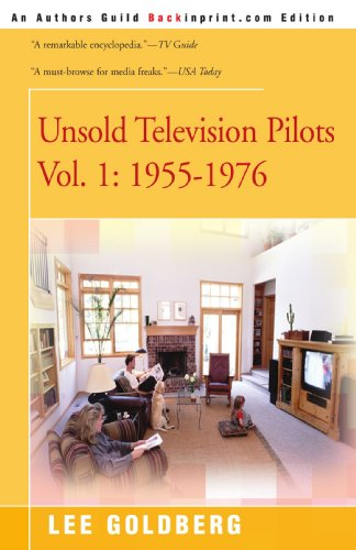Unsold Television Pilots, Volume 1: 1955-1976 (059519429X) by Lee Goldberg