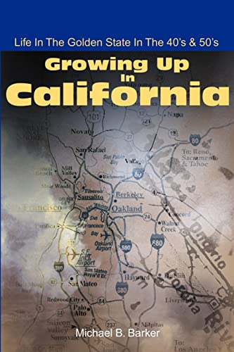 Growing Up In California: Life In The Golden State In The 40's & 50's: Barker, ...