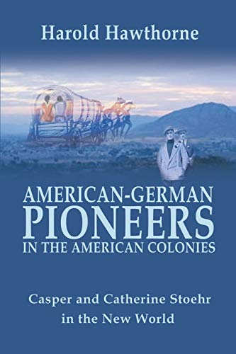 9780595196616: American-German Pioneers in the American Colonies: Casper and Catherine Stoehr in the New World