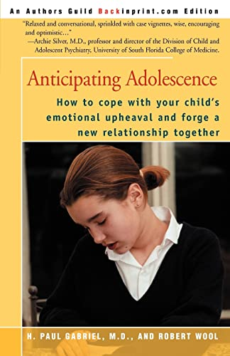 9780595196692: Anticipating Adolescence: How to cope with your child's emotional upheaval and forge a new relationship together