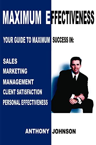 9780595198313: Maximum Effectiveness: Your Guide to Maximum Success in Sales, Marketing, Management, Client Satisfaction, Personal Effectiveness