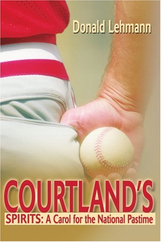 Courtland's Spirits: A Carol for the National Pastime: Lehmann, Donald