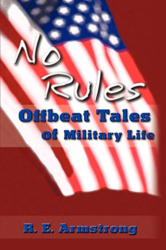 No Rules Offbeat Tales of Military Life: Raymond Armstrong