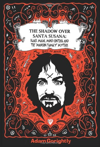 "The Shadow over Santa Susana: Black Magic, Mind Control and the ""Manson Family"" Mythos: ..."