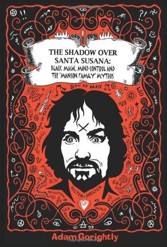 "The Shadow Over Santa Susana: Black Magic, Mind Control and The ""Manson Family"" Mythos: ..."