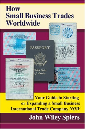 9780595199556: How Small Business Trades Worldwide: Your Guide to Starting or Expanding a Small Business International Trade Company Now
