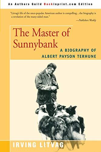 The Master of Sunnybank: A Biography of Albert Payson Terhune: Irving Litvag