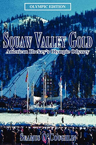 9780595200870: Squaw Valley Gold: American Hockey's Olympic Odyssey