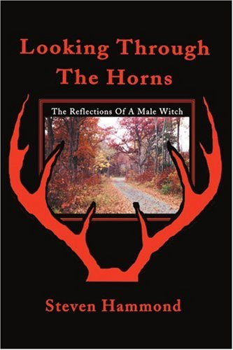 Looking Through The Horns: The Reflections Of A Male Witch: Hammond, Steven