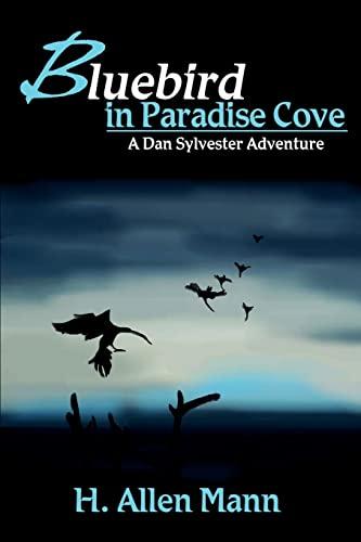 Bluebird in Paradise Cove: A Dan Sylvester Adventure: Mann, H. Allen