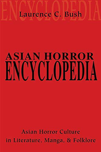 9780595201815: Asian Horror Encyclopedia: Asian Horror Culture in Literature, Manga, and Folklore