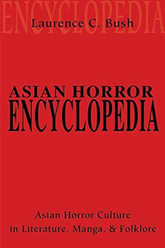 9780595201815: Asian Horror Encyclopedia: Asian Horror Culture in Literature, Manga, and Folklore