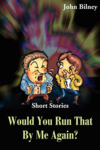 Would You Run That By Me Again Short Stories: John Bilney