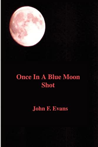 Once In A Blue Moon Shot: John Evans