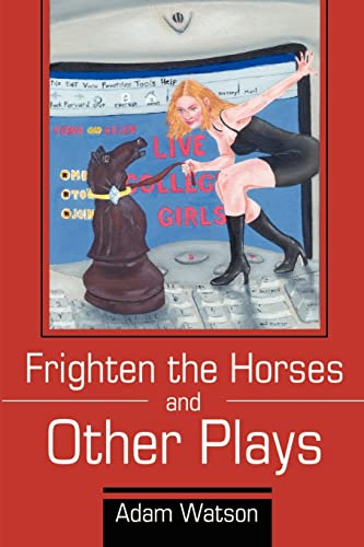 Frighten the Horses and Other Plays: Adam D. Watson