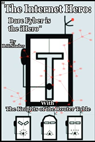 """9780595203741: """"The Internet Hero: Darc Fyber is the iHero"""": with the Knights of the Router Table"""