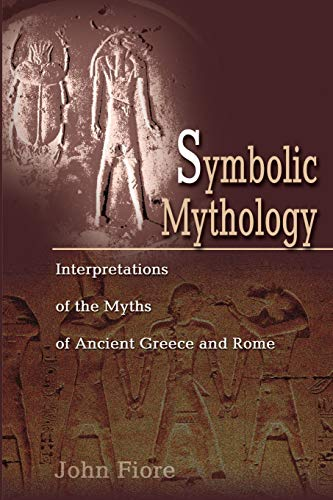9780595204007: Symbolic Mythology: Interpretations of the Myths of Ancient Greece and Rome