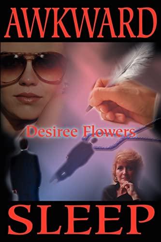 Awkward Sleep: Flowers, Desiree