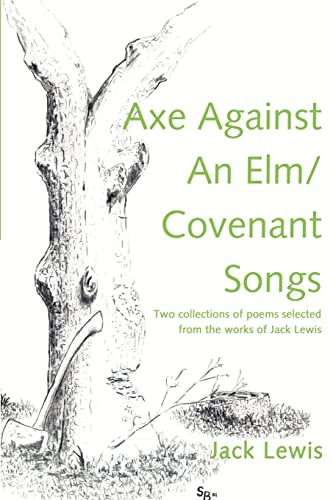 9780595205424: Axe Against An Elm/Covenant Songs: Two collections of poems selected from the works of Jack Lewis