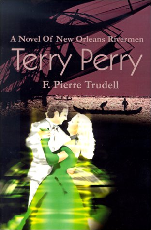 Terry Perry : A Novel of New Orleans Rivermen: F. Pierre Trudell