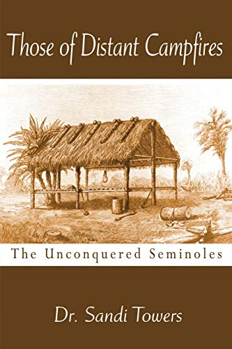 Those of Distant Campfires The Unconquered Seminoles: Sandi Towers